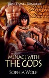 MENAGE ROMANCE: Menage With The Gods (Time Travel Romance, MMF Menage Romance, Paranormal Romance) - Sophia Wolf