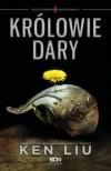 Krolowie Dary - Ken Liu