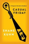 Casual Friday: A Short Story Prequel to The Intern's Handbook - Shane Kuhn