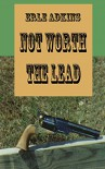 Not Worth The Lead - Earlene Wetherbee, Donald Adkins
