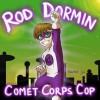 Rod Dormin: Comet Corps Cop - Rachel Yu