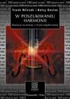 W poszukiwaniu harmonii. Wariacje na tematy z fizyki współczesnej - Frank Wilczek, Betsy Devine