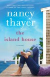 The Island House: A Novel - Nancy Thayer