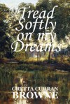 Tread Softly On My Dreams (The Liberty Trilogy) - Gretta Curran Browne
