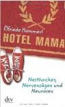 Hotel Mama: Nesthocker, Nervensägen und Neurosen - Elfriede Hammerl