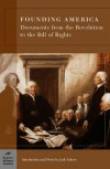 Founding America: Documents from the Revolution to the Bill of Rights - Jack N. Rakove, George Stade