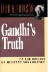 Gandhi's Truth: On the Origins of Militant Nonviolence - Erik H. Erikson