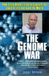The Genome War: How Craig Venter Tried to Capture the Code of Life and Save the World - James Shreeve