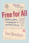 Free For All: Oddballs, Geeks, and Gangstas in the Public Library - Don Borchert