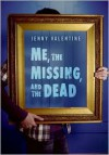 Me, the Missing, and the Dead - Jenny Valentine