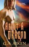 About A Dragon (Dragon Kin, #2) - G.A. Aiken