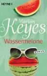 Wassermelone: Roman (German Edition) - Marian Keyes, K. Schatzhauser