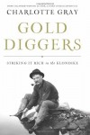 Gold Diggers: Striking it Rich in the Klondike - Charlotte Gray
