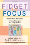 Fidget to Focus: Outwit Your Boredom: Sensory Strategies for Living with ADD - Roland Rotz, Sarah Wright