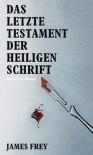 Das letzte Testament der heiligen Schrift - James Frey