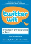 Twitter Wit: Brilliance in 140 Characters or Less - Nick Douglas
