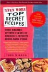 Even More Top Secret Recipes: More Amazing Kitchen Clones of America's Favorite Brand-Name Foods - Todd Wilbur