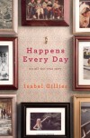 Happens Every Day: An All-Too-True Story - Isabel Gillies
