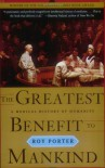 The Greatest Benefit to Mankind: A Medical History of Humanity - Roy Porter
