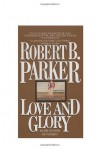 Love And Glory - Robert B. Parker