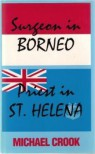 Surgeon In Borneo, Priest In St. Helena - Michael Crook
