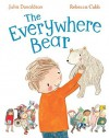 The Everywhere Bear - Julia Donaldson, Rebecca Cobb