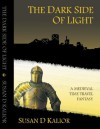 The Dark Side of Light: A Medieval Time Travel Fantasy - Susan D. Kalior