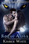 Rogue Alpha: Wolf Shifter Romance (Wild Lake Wolves Book 1) - Kimber White