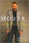House, M.D.: The Official Guide to the Hit Medical Drama - Ian Jackman