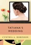 Tatiana's Wedding - Cynthia A. Robinson