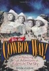 It's the Cowboy Way!: The Amazing True Adventures of Riders In The Sky - Don Cusic