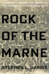 Rock of the Marne: The American Soldiers Who Turned the Tide Against the Kaiser in World War I - Stephen L. Harris