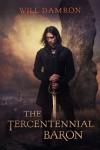 The Tercentennial Baron (The Bellirolt Chronicles Book 1) - Will Damron