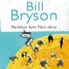 Neither Here, Nor There - Bill Bryson, William Roberts