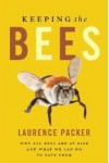 Keeping the Bees: Why All Bees are at Risk and What We Can Do to Save Them - Laurence Packer