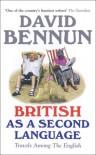 British as a Second Language: Travels Among the English - David Bennun