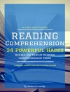 Reading Comprehension: 24 Powerful Hacks to Double or Triple Reading Comprehension TODAY (a very easy guide: understand everything you read) - John Connelly