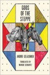 Gods of the Steppe - Andrei Gelasimov