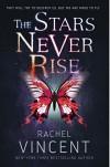 The Stars Never Rise - Rachel Vincent