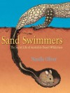 Sand Swimmers: The Secret Life of Australia's Desert Wilderness - Narelle Oliver