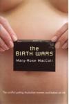 The Birth Wars - Mary Rose MacColl