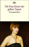 Die Frau hinter der gelben Tapete. Frauengeschichten - Birgit Fromkorth