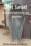 Elliot Savant:: A Fantastic Fable of Foster Flat Digital Short - Orrin Jason Bradford