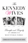 The Kennedy Wives: Triumph and Tragedy in America's Most Public Family - Amber Hunt, David Batcher