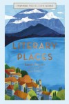 Literary Places (Inspired Traveller's Guide) - Sarah Baxter, Amy Grimes