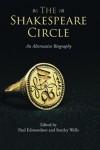 The Shakespeare Circle: An Alternative Biography - Stanley Wells, Paul Edmondson