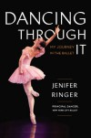 Dancing Through It: My Journey in the Ballet - Jenifer Ringer