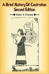 A Brief History of Castration: Second Edition - Victor T. Cheney