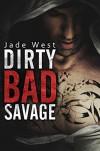 Dirty Bad Savage - Jade West, John Hudspith