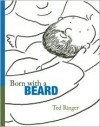 Born with a Beard - Ted Ringer